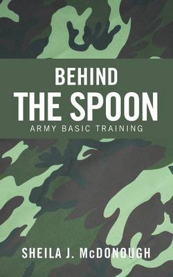 Behind the Spoon: Army Basic Training (Paperback)