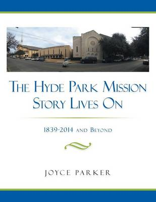 The Hyde Park Mission Story Lives on: 1839-2014 and Beyond (Paperback)