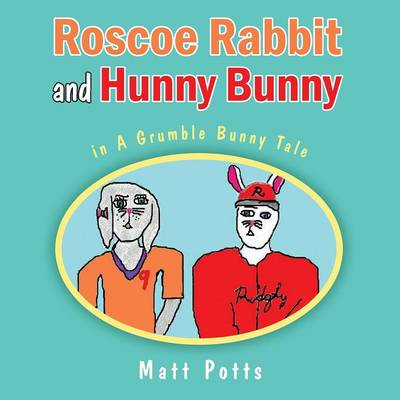 Roscoe Rabbit and Hunny Bunny: In a Grumble Bunny Tale (Paperback)