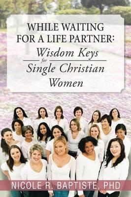 While Waiting for a Life Partner: Wisdom Keys for Single Christian Women (Paperback)