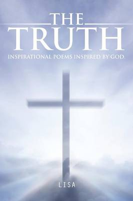 The Truth: Inspirational Poems Inspired by God. (Paperback)