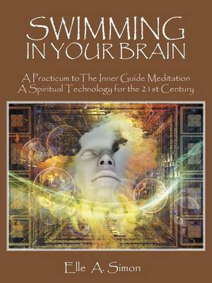 Swimming in Your Brain: A Practicum to the Inner Guide Meditation a Spiritual Technology for the 21st Century (Paperback)