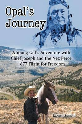 Opal's Journey: A Young Girl's Adventure with Chief Joseph and the Nez Perce 1877 Flight for Freedom (Paperback)