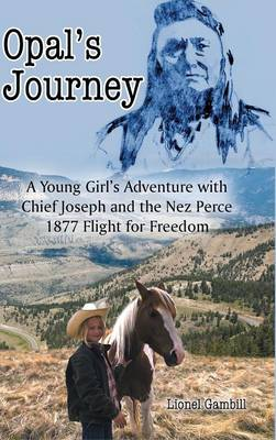 Opal's Journey: A Young Girl's Adventure with Chief Joseph and the Nez Perce 1877 Flight for Freedom (Hardback)