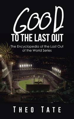 Good to the Last Out: The Encyclopedia of the Last Out of the World Series (Paperback)