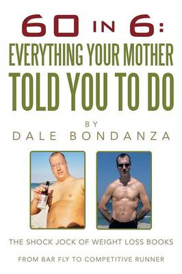 60 in 6: Everything Your Mother Told You to Do: The Shock Jock of Weight Loss Books (Paperback)