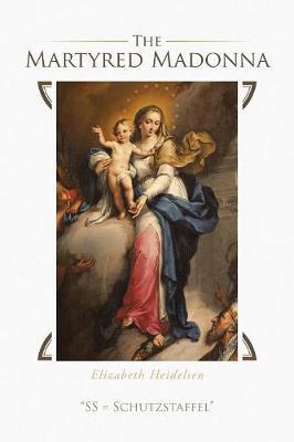 The Martyred Madonna: SS = Schutzstaffel (Paperback)