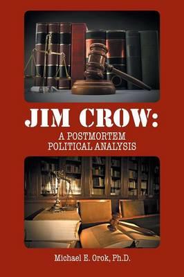 Jim Crow: A Postmortem Political Analysis (Paperback)