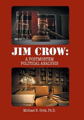 Jim Crow: A Postmortem Political Analysis (Hardback)