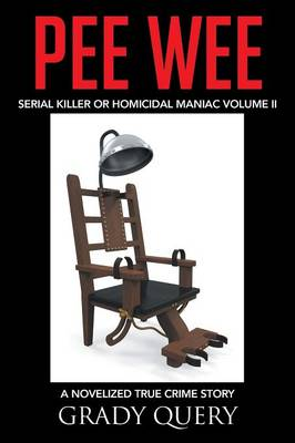 Pee Wee: Serial Killer or Homicidal Maniac a Novelized True Crime Story Volume II (Paperback)
