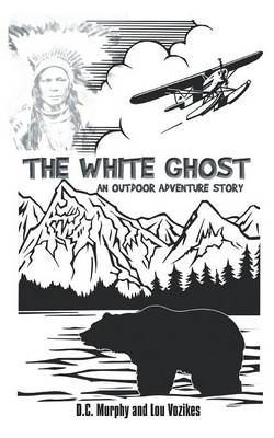The White Ghost: An Outdoor Adventure Story (Paperback)