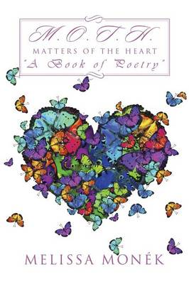 M.O.T.H: Matters of the Heart a Book of Poetry (Paperback)
