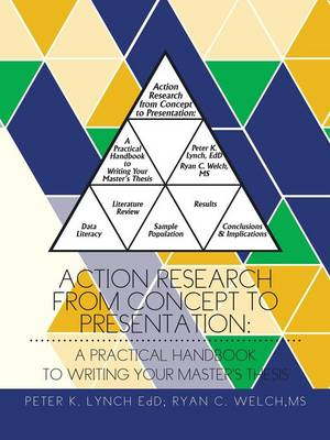 Action Research from Concept to Presentation: A Practical Handbook to Writing Your Master's Thesis (Paperback)