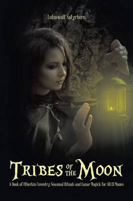 Tribes of the Moon: A Book of Otherkin Coventry, Seasonal Rituals and Lunar Magick for All 13 Moons (Paperback)