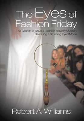 The Eyes of Fashion Friday: The Search to Solve a Fashion Industry Mystery, Rescuing a Stunning Eyed Model (Hardback)