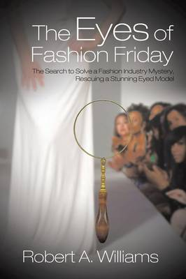 The Eyes of Fashion Friday: The Search to Solve a Fashion Industry Mystery, Rescuing a Stunning Eyed Model (Paperback)