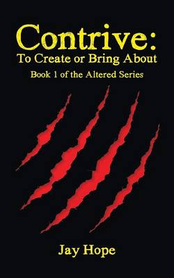 Contrive: To Create or Bring About: Book 1 of the Altered Series (Paperback)