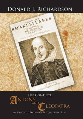 The Complete Antony and Cleopatra: An Annotated Edition of the Shakespeare Play (Hardback)