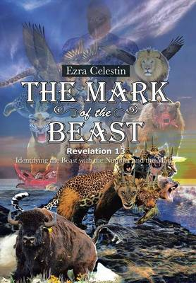 The Mark of the Beast Revelation 13: Identifying the Beast with the Number and the Mark (Hardback)
