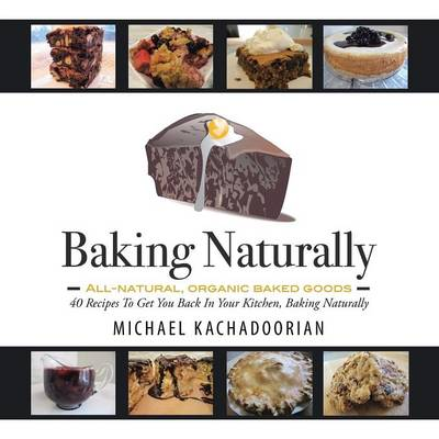 Baking Naturally: 40 Recipes to Get You Back in Your Kitchen, Baking Naturally (Paperback)