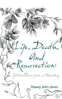 Life, Death, and Resurrection: Spiritual Poems from a Monastery (Paperback)