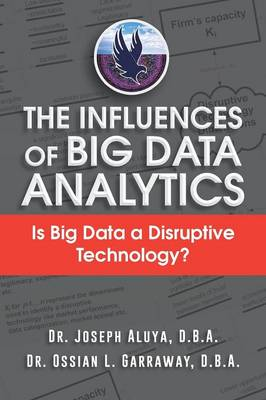The Influences of Big Data Analytics: Is Big Data a Disruptive Technology? (Paperback)