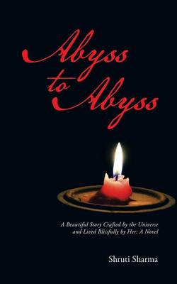 Abyss to Abyss: A Beautiful Story Crafted by the Universe and Lived Blissfully by Her: A Novel (Paperback)