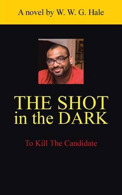 The Shot in the Dark: To Kill the Candidate (Paperback)