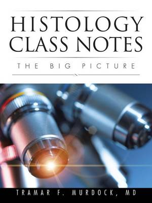 Histology Class Notes: The Big Picture (Paperback)