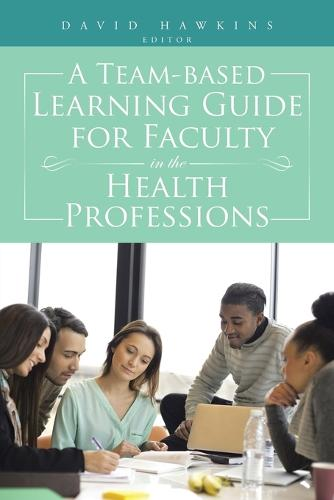 A Team-Based Learning Guide for Faculty in the Health Professions (Paperback)