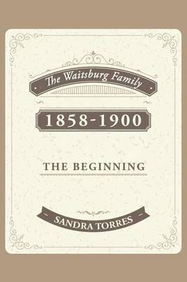 The Waitsburg Family: 1858 - 1900 the Beginning (Paperback)