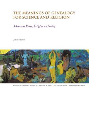The Meanings of Genealogy for Science and Religion: Science as Prose, Religion as Poetry (Paperback)