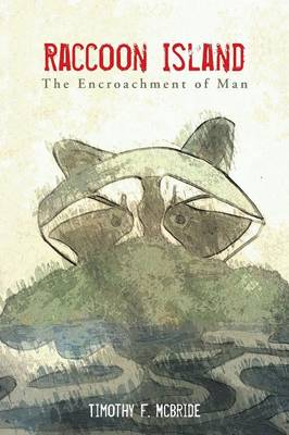 Raccoon Island: The Encroachment of Man (Paperback)
