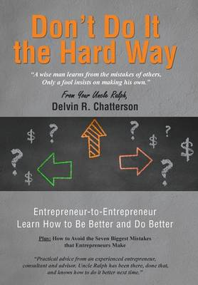 Don't Do It the Hard Way: A Wise Man Learns from the Mistakes of Others, Only a Fool Insists on Making His Own. (Hardback)