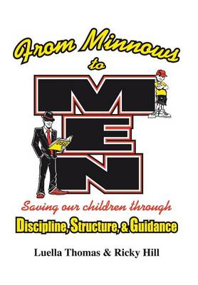 From Minnows to Men: Saving Our Children Through: Discipline, Structure, & Guidance (Hardback)