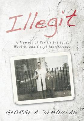 Illegit: A Memoir of Family Intrigue, Wealth, and Cruel Indifference (Hardback)