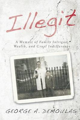 Illegit: A Memoir of Family Intrigue, Wealth, and Cruel Indifference (Paperback)
