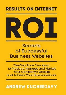 Results on Internet (Roi): Secrets of Successful Business Websites (Hardback)