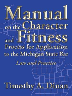 Manual on the Character and Fitness Process for Application to the Michigan State Bar: Law and Practice (Paperback)