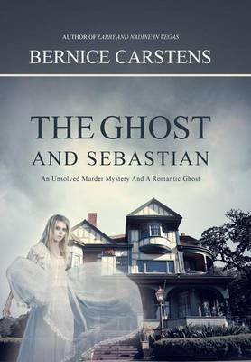 The Ghost and Sebastian: An Unsolved Murder Mystery and a Romantic Ghost (Hardback)