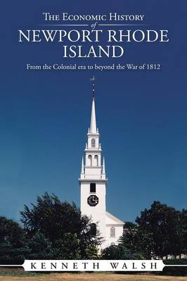 The Economic History of Newport Rhode Island: From the Colonial Era to Beyond the War of 1812 (Paperback)