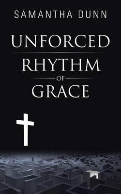 Unforced Rhythm of Grace (Paperback)