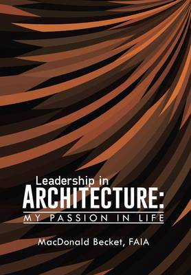 Leadership in Architecture: My Passion in Life (Hardback)