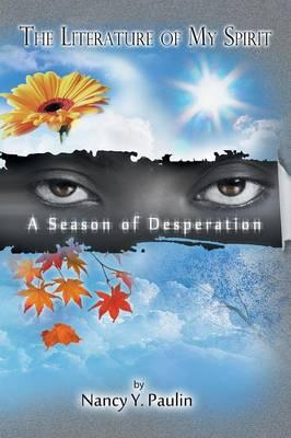 The Literature of My Spirit: A Season of Desperation (Paperback)