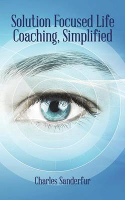 Solution Focused Life Coaching, Simplified (Paperback)