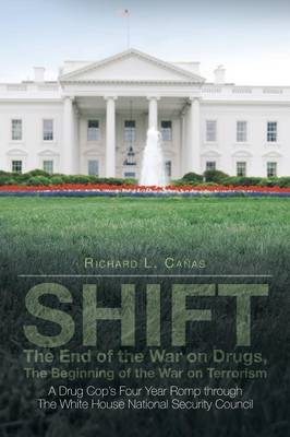 Shift - The End of the War on Drugs, the Beginning of the War on Terrorism: A Drug Cop's Four Year Romp Through the White House National Security Coun (Paperback)
