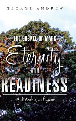 The Gospel of Mark - Eternity and Readiness: A Journal by a Layman (Hardback)