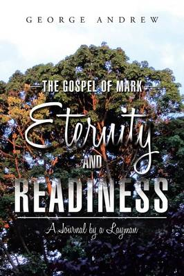 The Gospel of Mark - Eternity and Readiness: A Journal by a Layman (Paperback)