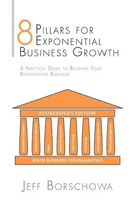 8 Pillars for Exponential Business Growth: A Practical Guide to Building Your Bookkeeping Business (Paperback)