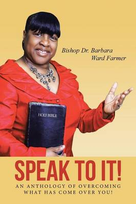 Speak to It!: An Anthology of Overcoming What Has Come Over You! (Paperback)